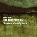 """Henry Saiz The Labyrinth 17 – Roots of """"Reality"""" Part 1"""