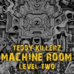 "Teddy Killerz – ""Machine Room: Level Two"""