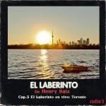 El Laberinto de Henry Saiz – Cap.5 'El Laberinto en vivo: Toronto'