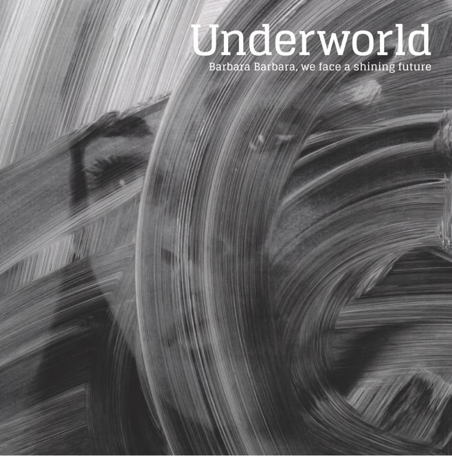 Underworld Barbara Barbara we face a shining future_NRFmagazine