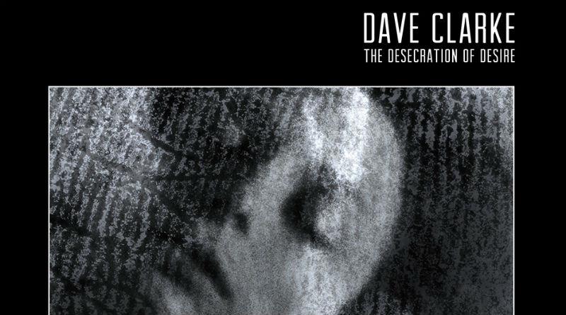 Dave Clarke - The Desecration Of Desire_nrfmagazine